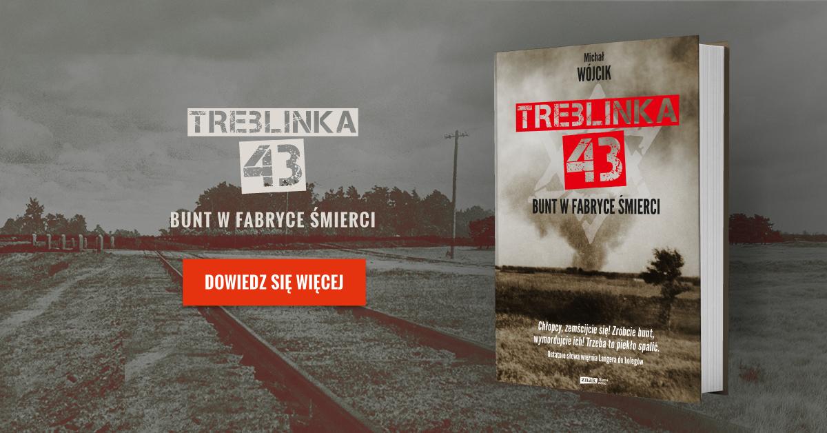 Michał Wójcik, Treblinka 43. Bunt w fabryce śmierci, Czytelnia POLIN